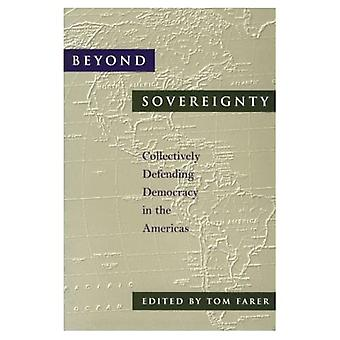 Beyond Sovereignty: Collectively Defending Democracy in the Americas (An Inter-American Dialogue Book)