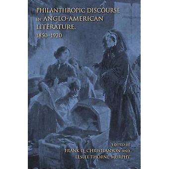 Philanthropic Discourse in AngloAmerican Literature 18501920 by Christianson & Frank Q