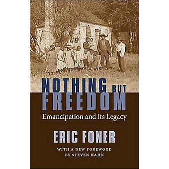 Nothing But Freedom Emancipation and Its Legacy by Foner & Eric