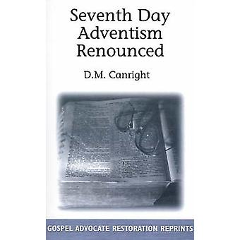 Seventh Day Adventism Renounced by Canright & D. M.
