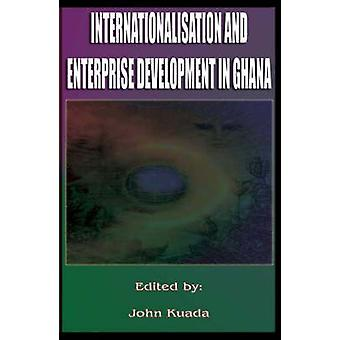 Internationalisation and Enterprise Development in Ghana Cloth by Kuada & John E.