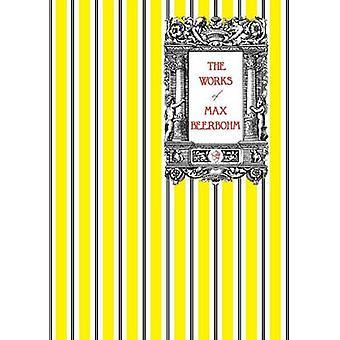 The Works of Max Beerbohm by Beerbohm & Max