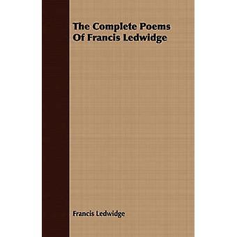 The Complete Poems Of Francis Ledwidge by Ledwidge & Francis
