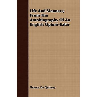 Life and Manners From the Autobiography of an English OpiumEater by de Quincey & Thomas