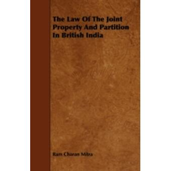 The Law of the Joint Property and Partition in British India by Mitra & Ram Charan