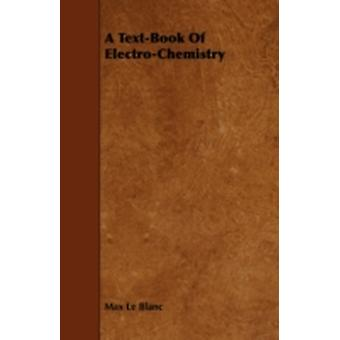 A TextBook of ElectroChemistry by Blanc & Max Le