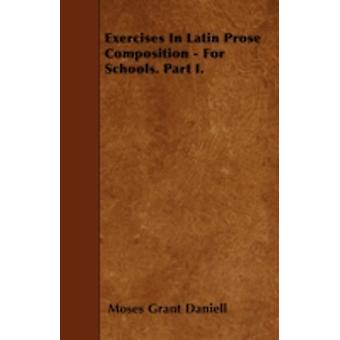 Exercises In Latin Prose Composition  For Schools. Part I. by Daniell & Moses Grant