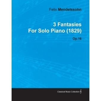 3 Fantasies by Felix Mendelssohn for Solo Piano 1829 Op.16 by Mendelssohn & Felix