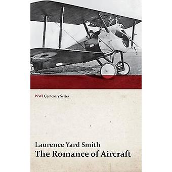 The Romance of Aircraft WWI Centenary Series by Smith & Laurence Yard