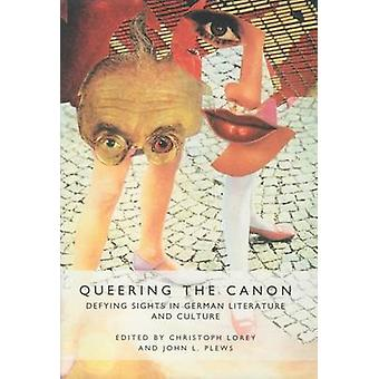 Queering the Canon Defying Sights in German Literature and Culture by Lorey & Christoph