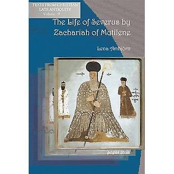 The Life of Severus by Zachariah of Mytilene by Zacharias