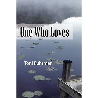 One Who Loves by Fuhrman & Toni