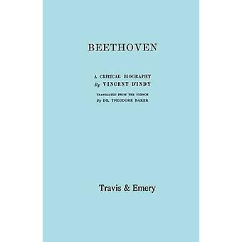 Beethoven. A Critical Biography. Facsimile of First English edition 1912. by dIndy & Vincent