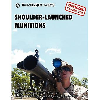 ShoulderLaunched Munitions The Official United States Army Technical Manual TM 323.25FM 323.25 September 2010 by U.S. Department of the Army