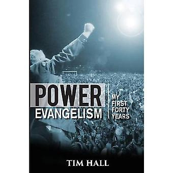 Power Evangelism Part One My First Forty Years by Hall & Tim