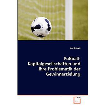 FuballKapitalgesellschaften und ihre Problematik der Gewinnerzielung by Thndl & Jan
