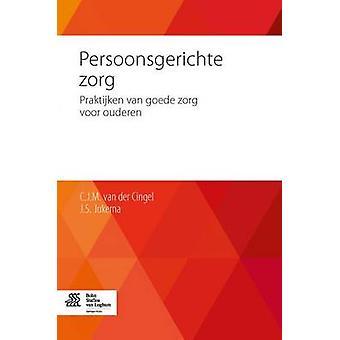 Persoonsgerichte Zorg Praktijken Van Goede Zorg Voor Ouderen by Cingel & M.