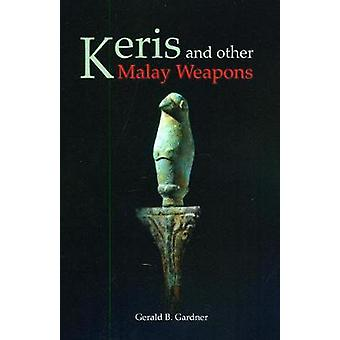 Keris and Other Malay Weapons by Gardner & Gerald B.