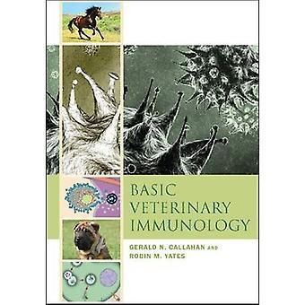 Basic Veterinary Immunology by Gerald N Callahan & Robin M Yates