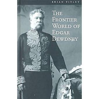 The Frontier World of Edgar Dewdney door Brian Titley - 9780774807302 B