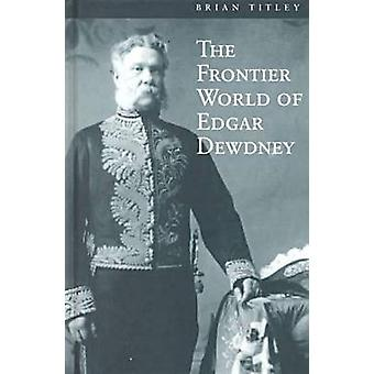 O Mundo da Fronteira de Edgar Dewdney por Brian Titley - 9780774807302 B