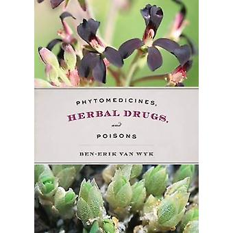 Phytomedicines - Herbal Drugs - and Poisons by Ben-Erik van Wyk - 978