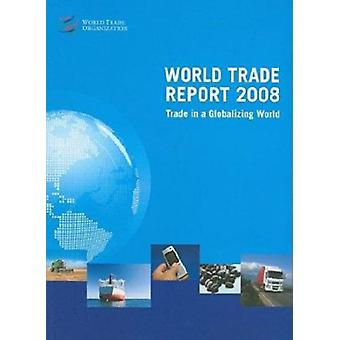 World Trade Report 2008 - Trade in a Globalizing World by World Trade