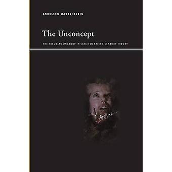 The Unconcept - The Freudian Uncanny in Late-twentieth-century Theory