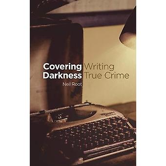 Covering Darkness - Writing True Crime by Neil Root - 9781910996225 Bo