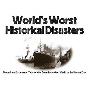 Worlds Worst Historical Disasters by Chris McNab