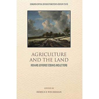 Agriculture and the Land - Richard Jefferies' Essays and Letters by Re
