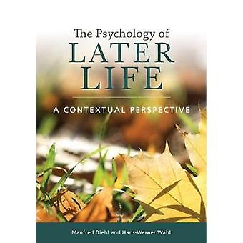 The Psychology of Later Life - A Contextual Perspective by Manfred Die