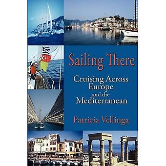 Sailing There, Cruising Across Europe and the Mediterranean