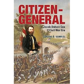 Citizen-General - Jacob Dolson Cox and the Civil War Era by Eugene D.