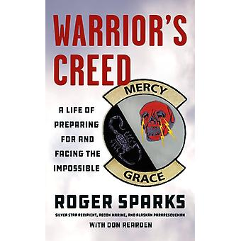 WarriorS Creed  A Life of Preparing for and Facing the Impossible by Roger Sparks & Don Rearden