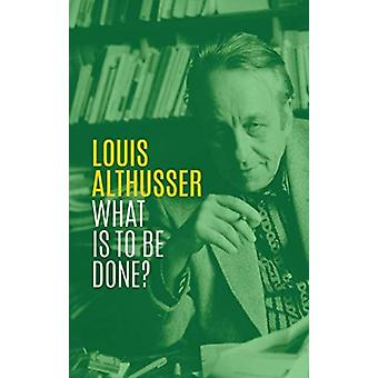 What is to be Done by Althusser & Louis