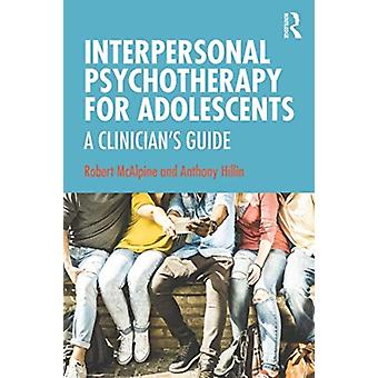 Interpersonal Psychotherapy for Adolescents by McAlpine & Robert New South Wales Institute of Psychiatry & Parramatta & AustraliaHillin & Anthony