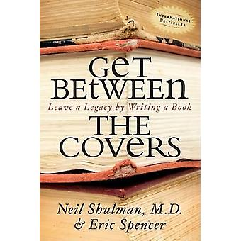 Get Between the Covers - Leave a Legacy by Writing a Book by Neil Shul