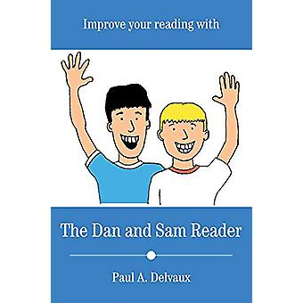 Improve Your Reading with The Dan and Sam Reader by Paul a Delvaux -