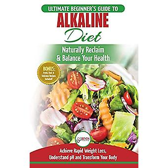 Alkaline Diet - The Ultimate Beginner's Alkaline Diet Food Guide to Na