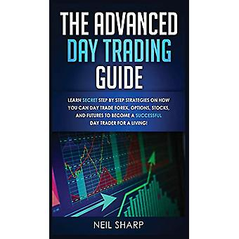 The Advanced Day Trading Guide - Learn Secret Step by Step Strategies