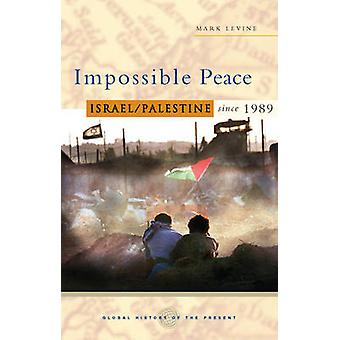 Impossible Peace - Israel/Palestine Since 1989 by Mark LeVine - 978184