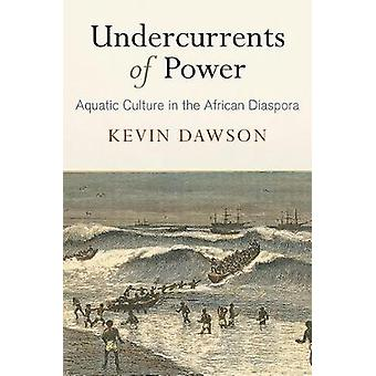 Undercurrents of Power Aquatic Culture in the African Diaspora The Early Modern Americas