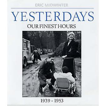 Yesterdays v. 2 Yesterdays Our Finest Hours 19391953 by Midwinter & Eric