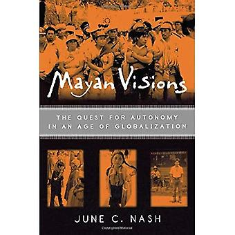 Mayan Visions: The Quest for Atonomy in an Age of Globalization