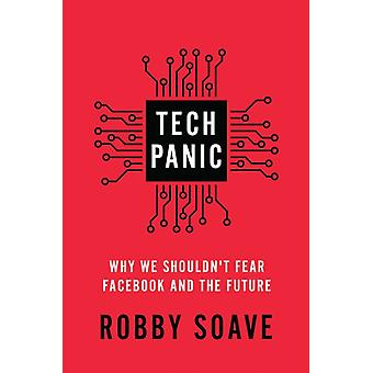 Tech Panic  Why We Shouldnt Fear Facebook and the Future by Robby Soave