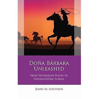 Dona Barbara Unleashed From Venezuelan Plains to International Screen Iberian and Latin American Studies