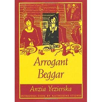 Arrogant Beggar by Anzia Yezierska - Katherine Stubbs - V. Whittaker