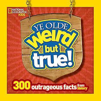 Ye Olde raar maar waar - 300 schandalige feiten uit de geschiedenis door nationale