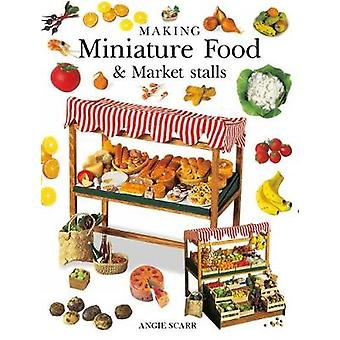 Making Miniature Food & Market Stalls by Angie Scarr - 9781784944